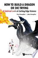 Howtobuildadragonordietrying asatiricallookatcutting edgescience Book