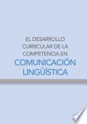 El desarrollo curricular de la competencia en comunicación lingüística