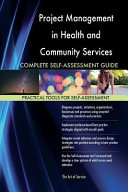 Project Management in Health and Community Services Complete Self assessment Guide