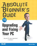 Absolute Beginner s Guide to Upgrading and Fixing Your PC