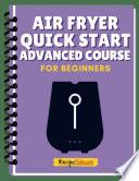 Air Fryer Quick Start Advanced Mini Course