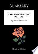 SUMMARY   Start Something That Matters By Blake Mycoskie