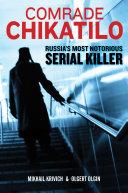 Comrade Chikatilo  Russia s Most Notorious Serial Killer