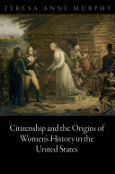 Citizenship and the Origins of Women's History in the United States