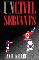 Uncivil Servants