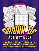 Grown Up Activity Book: An Adult Activity Book with Adult Coloring Pages, Sudoku Puzzles, Word Searches and Dot-To-Dot Adventures : A Fun, Str