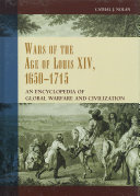 Wars of the Age of Louis XIV, 1650-1715: An Encyclopedia of Global Warfare and Civilization