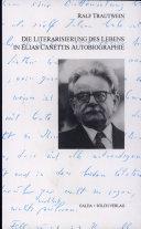 Die Literarisierung des Lebens in Elias Canettis Autobiographie