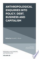 Anthropological Enquiries Into Policy  Debt  Business And Capitalism