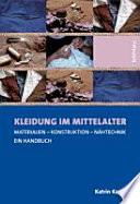 Kleidung im Mittelalter  : Materialien, Konstruktion, Nähtechnik : ein Handbuch
