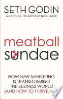 Meatball Sundae  : How new marketing is transforming the business world (and how to thrive in it)