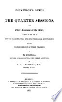 Dickinson's Guide to the Quarter Sessions and Other Sessions of the Peace, Adapted to the Use of Young Magistrates and Professional Gentlemen at the Commencement of Their Practice