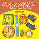 Analog Or Digital A Telling Time Book For Kids