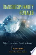 Transdisciplinarity Revealed  What Librarians Need to Know