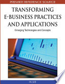 Transforming E Business Practices And Applications Emerging Technologies And Concepts