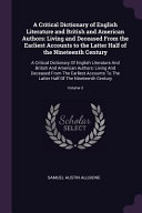 A Critical Dictionary of English Literature and British and American Authors  Living and Deceased from the Earliest Accounts to the Latter Half of the
