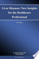 Liver Diseases  New Insights for the Healthcare Professional  2013 Edition