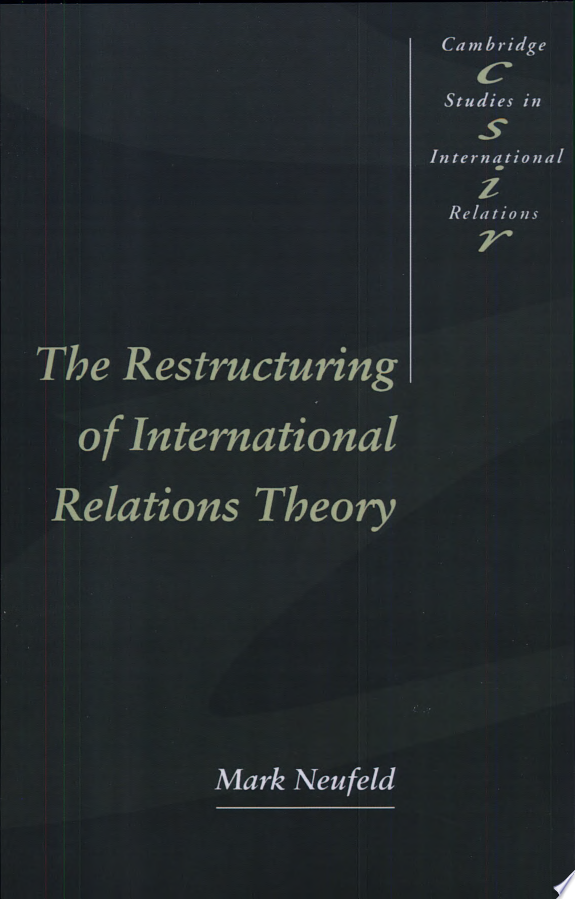 The Restructuring of International Relations Theory