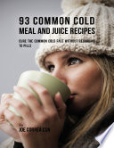 93 Common Cold Meal and Juice Recipes  Cure the Common Cold Fast Without Recurring to Pills