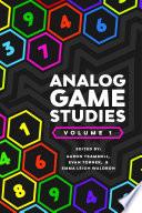 Analog Game Studies: Volume I