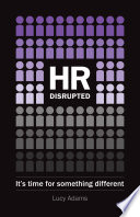 """HR Disrupted: It's time for something different"" by Lucy Adams"