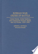 Korean War Order of Battle  : United States, United Nations, and Communist Ground, Naval, and Air Forces, 1950-1953