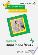 Be Familiar with English in Focus 3 English Idioms in Use for EFL