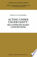 Acting under Uncertainty  : Multidisciplinary Conceptions