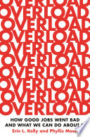 """Overload: How Good Jobs Went Bad and What We Can Do about It"" by Erin L. Kelly, Phyllis Moen"