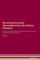 Reversing Functional Neurological Disorder  Kidney Filtration The Raw Vegan Plant Based Detoxification   Regeneration Workbook for Healing Patients  V