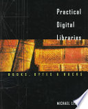 Practical Digital Libraries  : Books, Bytes, and Bucks