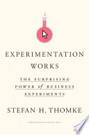 """""""Experimentation Works: The Surprising Power of Business Experiments"""" by Stefan H. Thomke"""