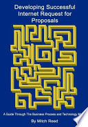 Developing Successful Internet Request for Proposals  : A Guide Through the Business Process and Technology Maze