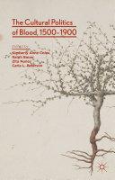 The Cultural Politics of Blood, 1500-1900 [Pdf/ePub] eBook