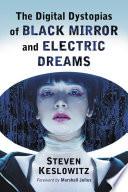 The Digital Dystopias Of Black Mirror And Electric Dreams