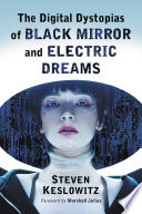 """""""The Digital Dystopias of Black Mirror and Electric Dreams"""" by Steven Keslowitz"""