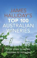 James Halliday s Top 100 Australian Wineries Book
