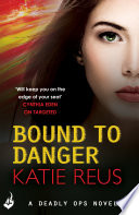 Bound to Danger  Deadly Ops Book 2  A series of thrilling  edge of your seat suspense  Book