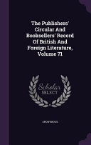 The Publishers  Circular and Booksellers  Record of British and Foreign Literature  Volume 71