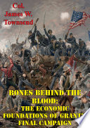 Bones Behind The Blood  The Economic Foundations Of Grant   s Final Campaign