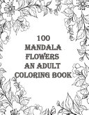 100 Mandala Flowers an Adults Coloring Books Book