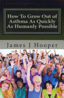 How to Grow Out of Asthma As Quickly As Humanly Possible