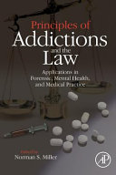 Principles of Addictions and the Law  Applications in Forensic  Mental Health  and Medical Practice