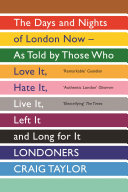 Londoners : the days and nights of London as told by those who love it, hate it, live it, long for it, have left it and everything inbetween