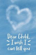 Dear Child  I Wish I Can Tell You