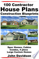 100 Contractor House Plans Construction Blueprints - Spec Homes, Cabins, Condos, 4 Plexs and Custom Homes