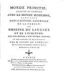 Monde primitif, analysé et comparé avec le monde moderne;: Origin du language et de l'écriture (1775)