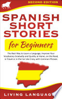 Spanish Short Stories for Beginners  The Best Way to Learn a Language  Improve Your Vocabulary Gradually and Quickly at Home  On the Road  In Travel or in the Car Like Crazy With Common Phrases