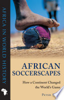 """""""African Soccerscapes: How a Continent Changed the World's Game"""" by Peter Alegi"""