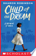 """Child of the Dream (A Memoir of 1963)"" by Sharon Robinson"
